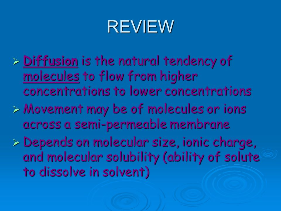 REVIEW Diffusion is the natural tendency of molecules to flow from higher concentrations to lower concentrations.