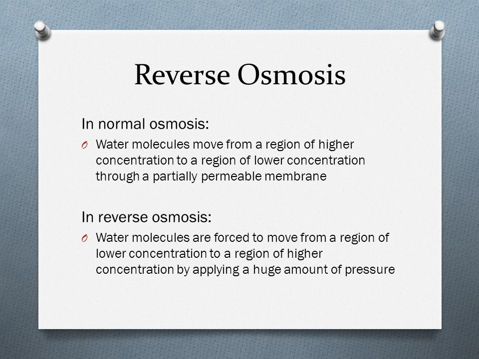 Reverse Osmosis In normal osmosis: In reverse osmosis: