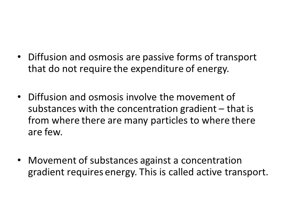 Diffusion and osmosis are passive forms of transport that do not require the expenditure of energy.