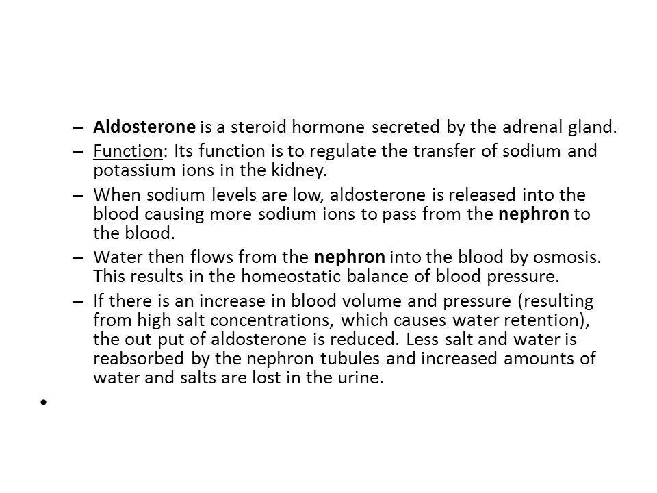 Aldosterone is a steroid hormone secreted by the adrenal gland.