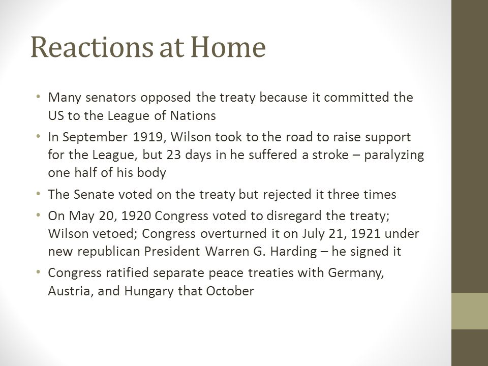 Reactions at Home Many senators opposed the treaty because it committed the US to the League of Nations.