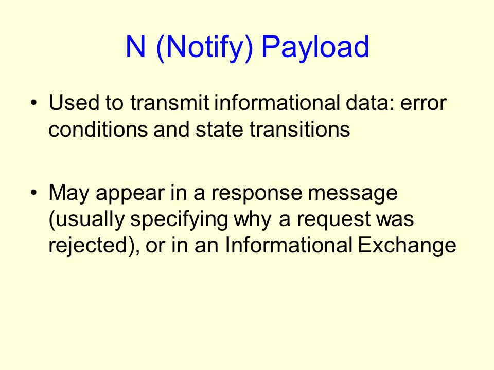 N (Notify) Payload Used to transmit informational data: error conditions and state transitions.