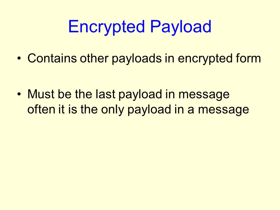 Encrypted Payload Contains other payloads in encrypted form