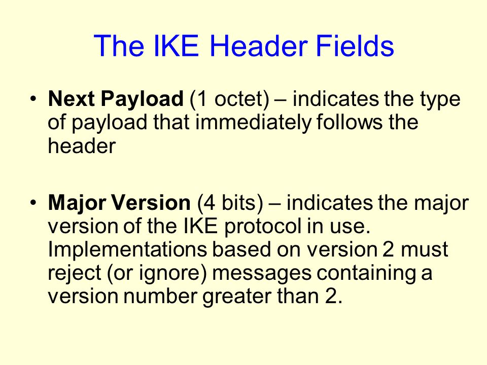 The IKE Header Fields Next Payload (1 octet) – indicates the type of payload that immediately follows the header.
