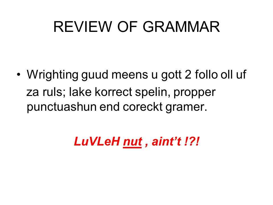REVIEW OF GRAMMAR Wrighting guud meens u gott 2 follo oll uf