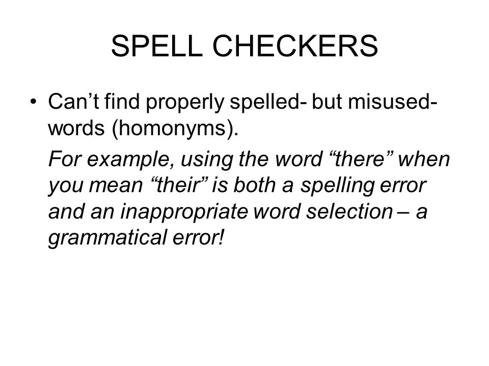 SPELL CHECKERS Can't find properly spelled- but misused- words (homonyms).