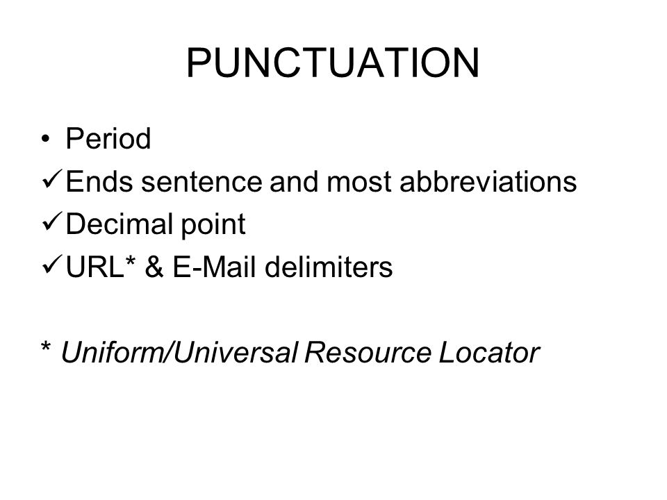 PUNCTUATION Period Ends sentence and most abbreviations Decimal point