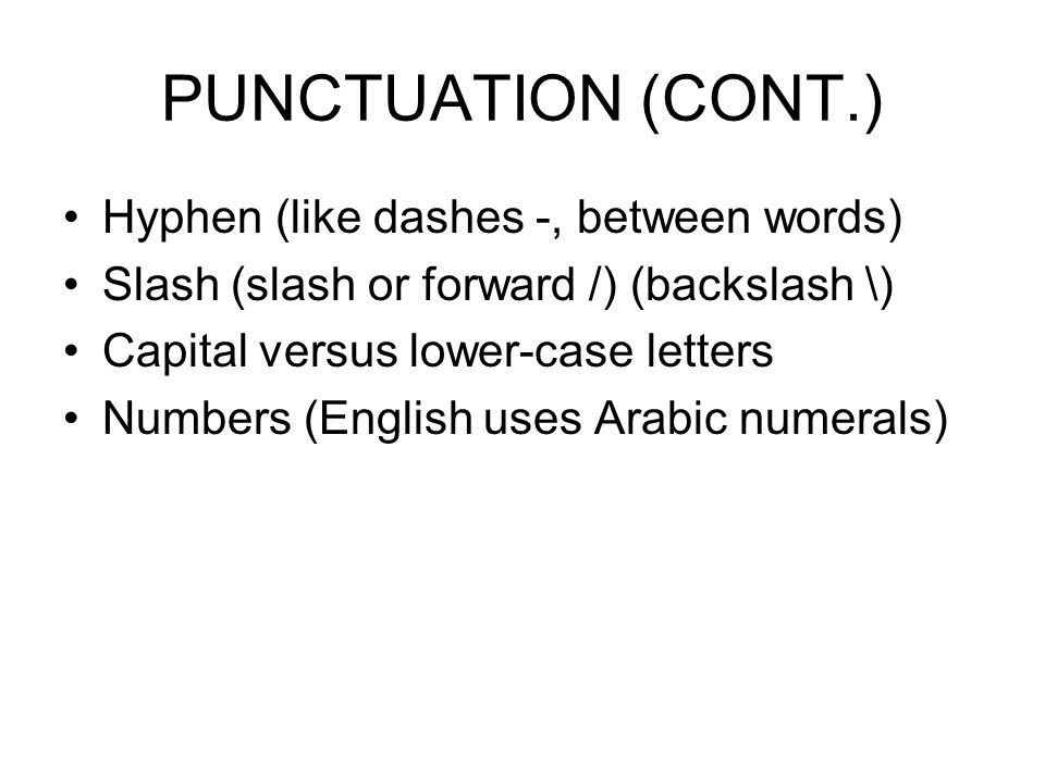 PUNCTUATION (CONT.) Hyphen (like dashes -, between words)