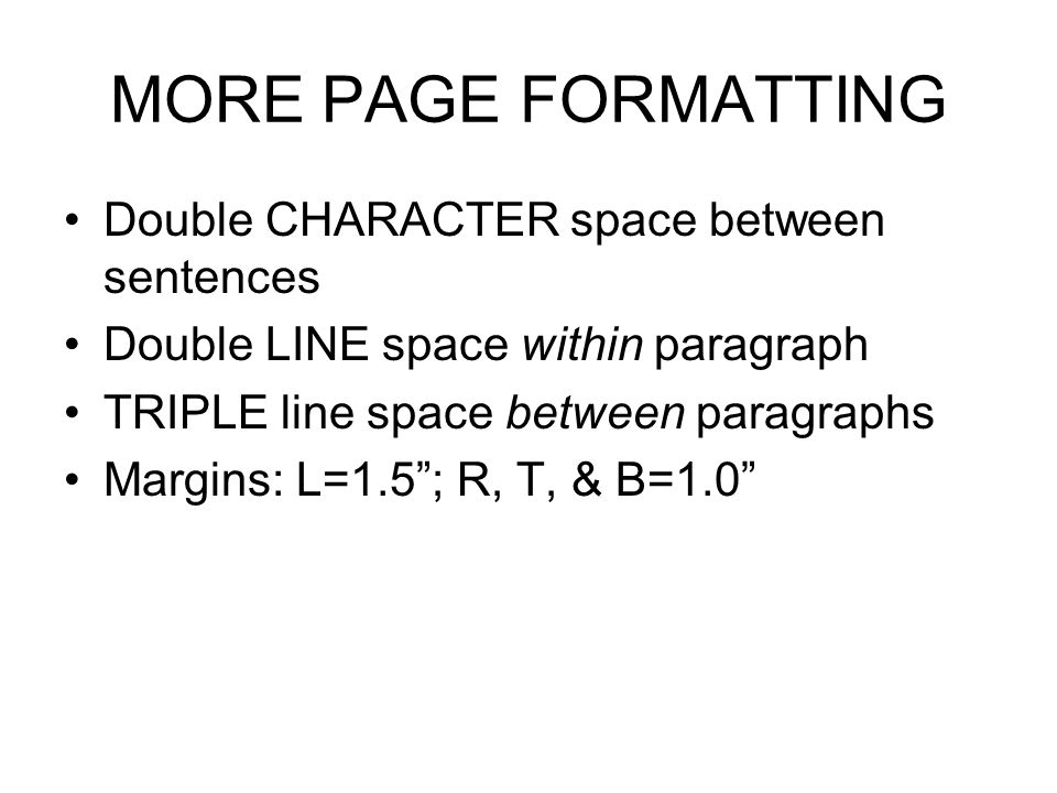 MORE PAGE FORMATTING Double CHARACTER space between sentences