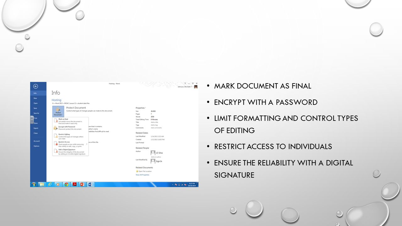 Mark document as final Encrypt with a password. Limit formatting and control types of editing. Restrict access to individuals.