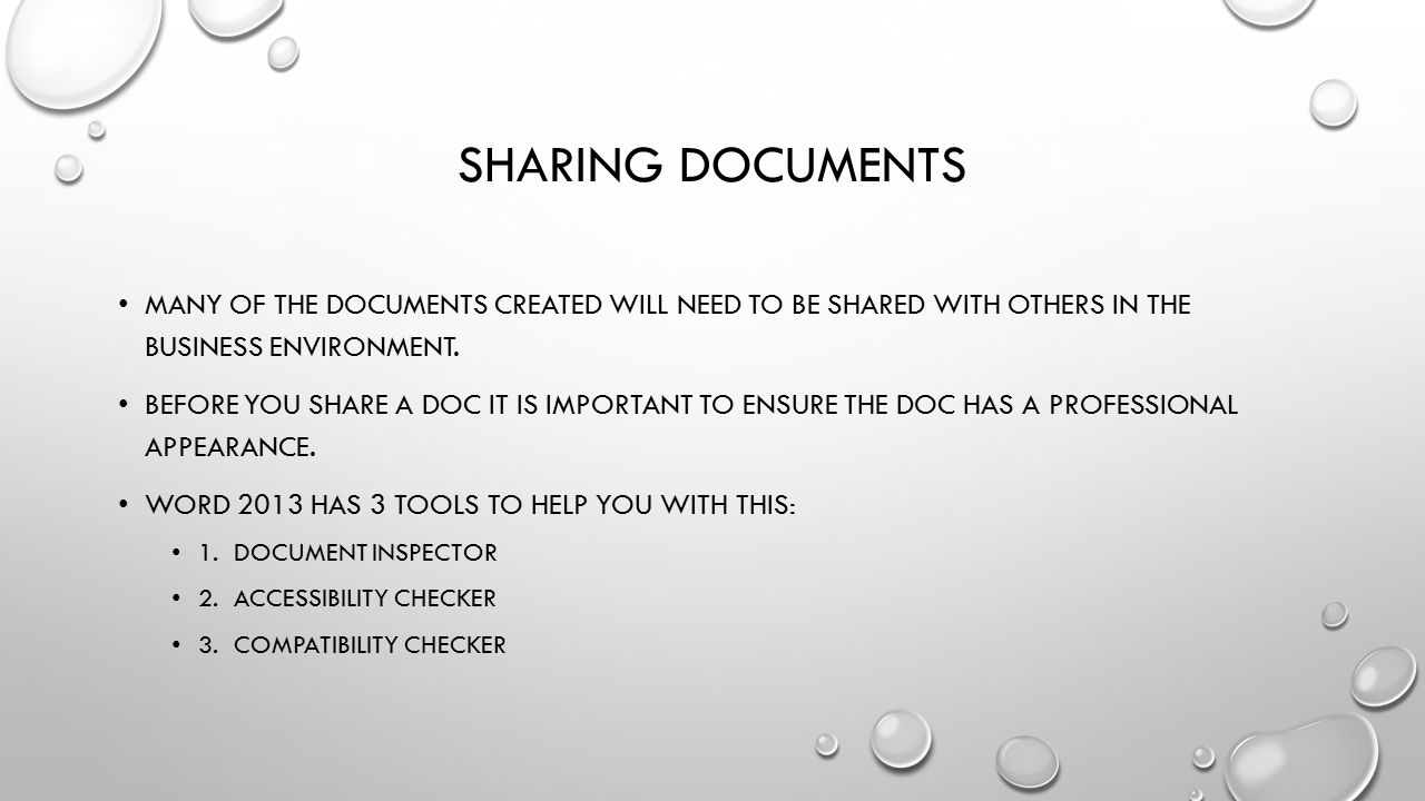 Sharing documents Many of the documents created will need to be shared with others in the business environment.