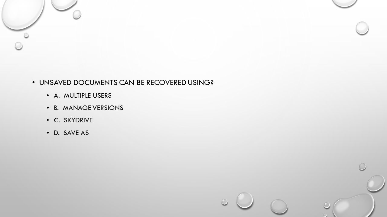 Unsaved documents can be recovered using