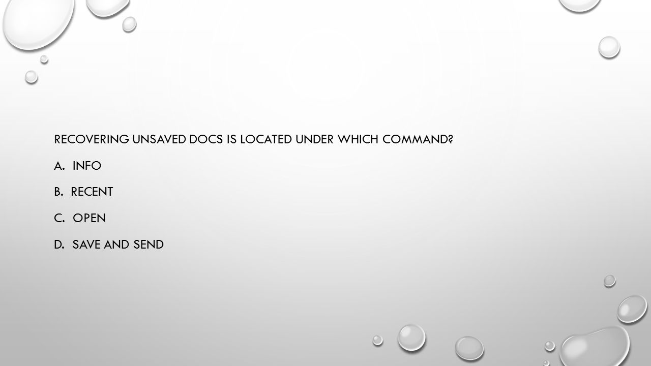 Recovering unsaved docs is located under which command. A. Info B