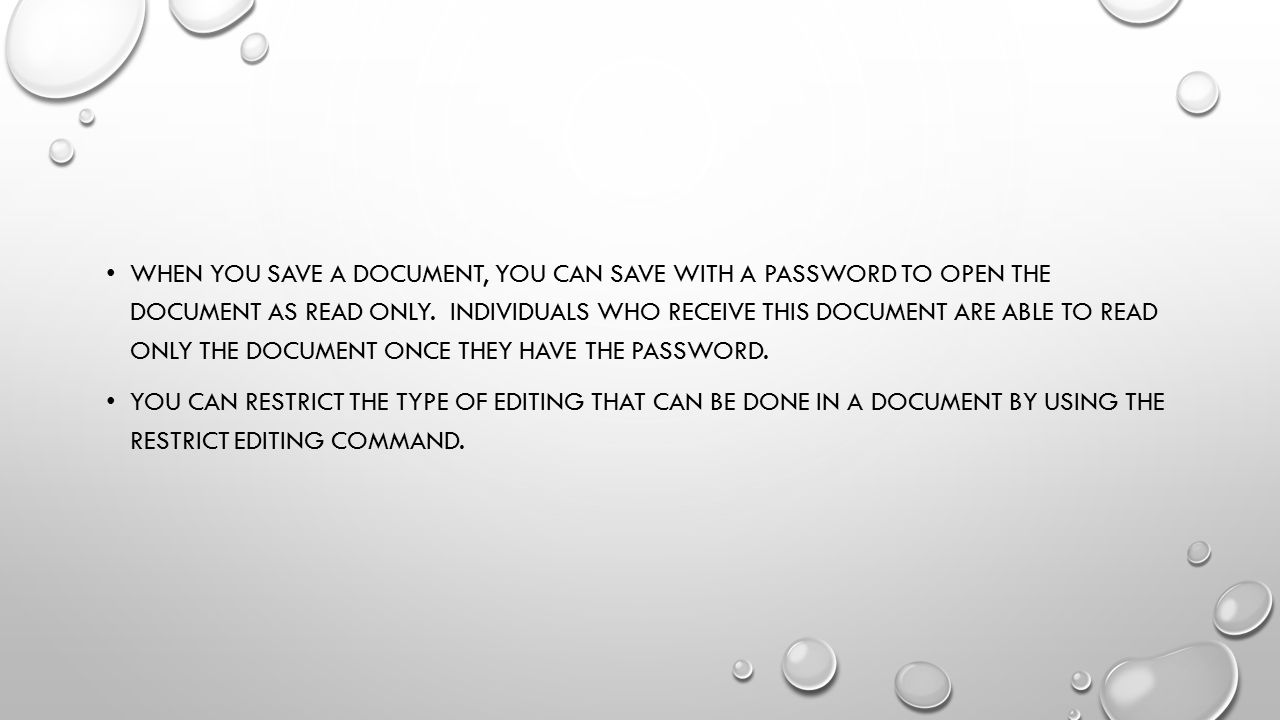 When you save a document, you can save with a password to open the document as read only. Individuals who receive this document are able to read only the document once they have the password.