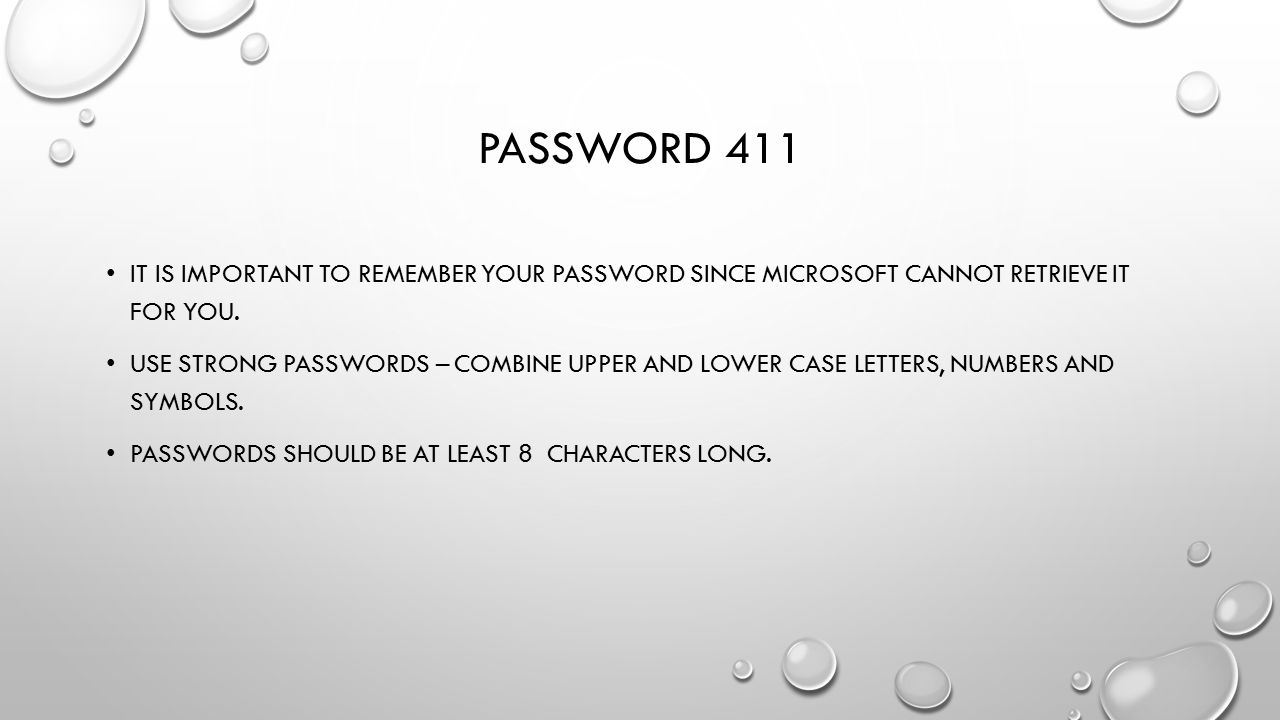 Password 411 It is important to remember your password since Microsoft cannot retrieve it for you.