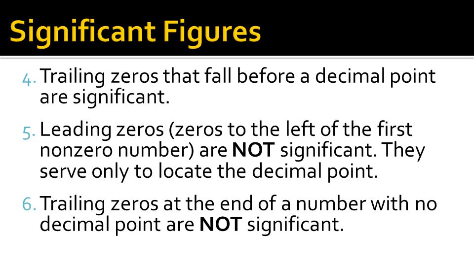 Significant Figures Trailing zeros that fall before a decimal point are significant.
