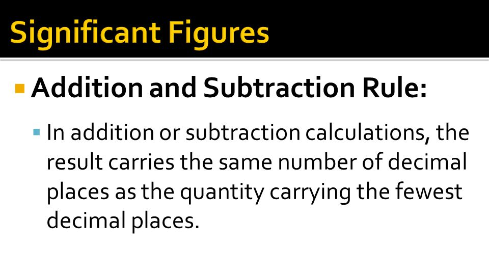 Significant Figures Addition and Subtraction Rule: