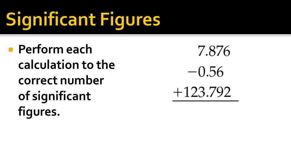 Significant Figures Perform each calculation to the correct number of significant figures.