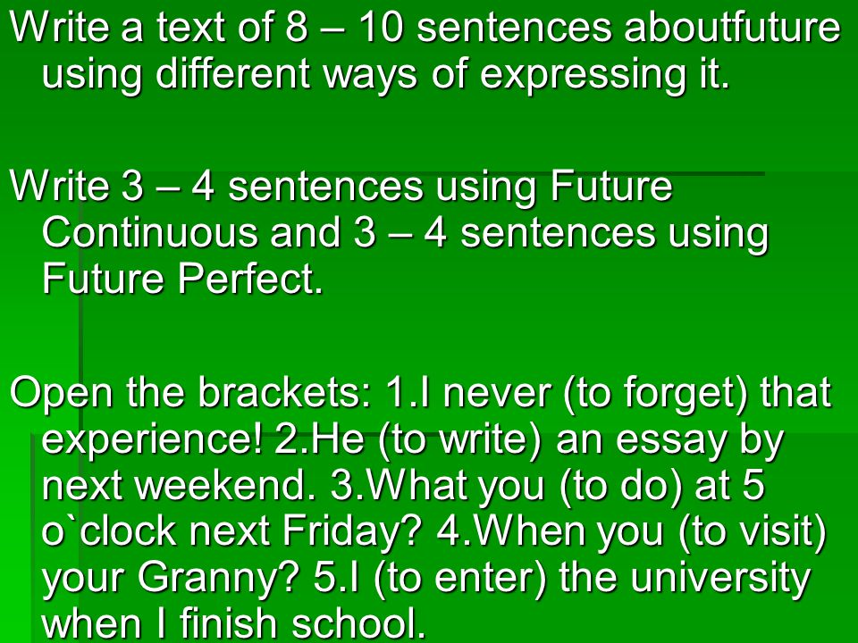 Write a text of 8 – 10 sentences aboutfuture using different ways of expressing it.