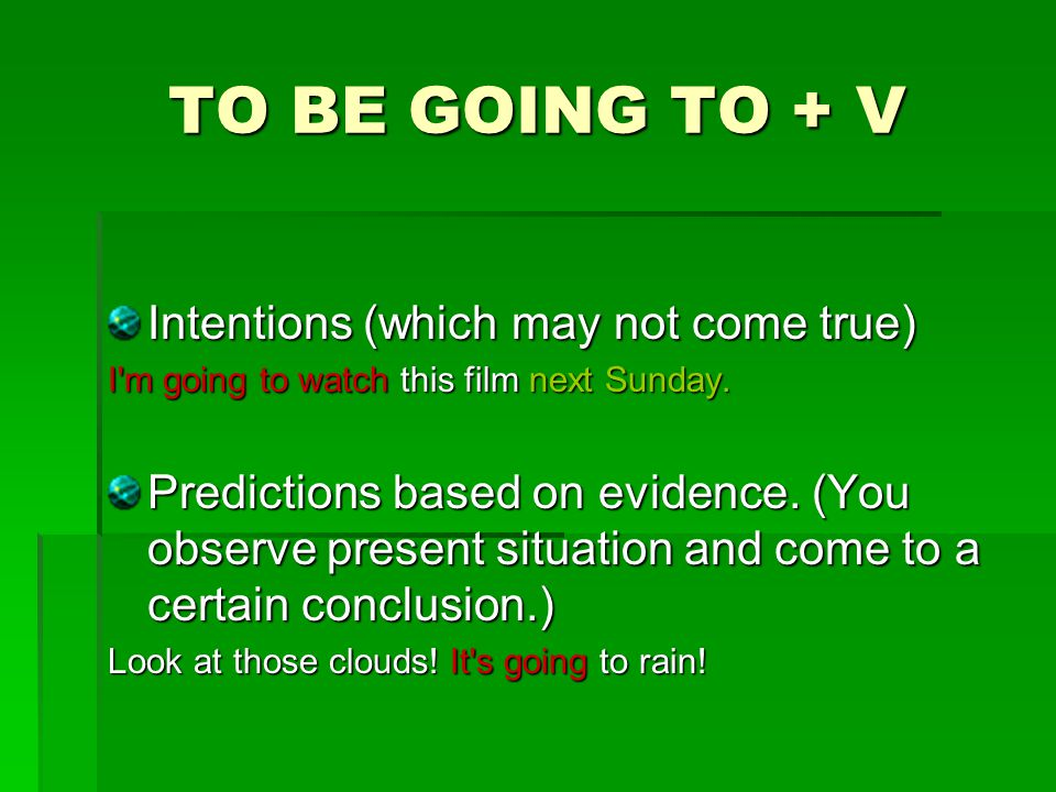 TO BE GOING TO + V Intentions (which may not come true)