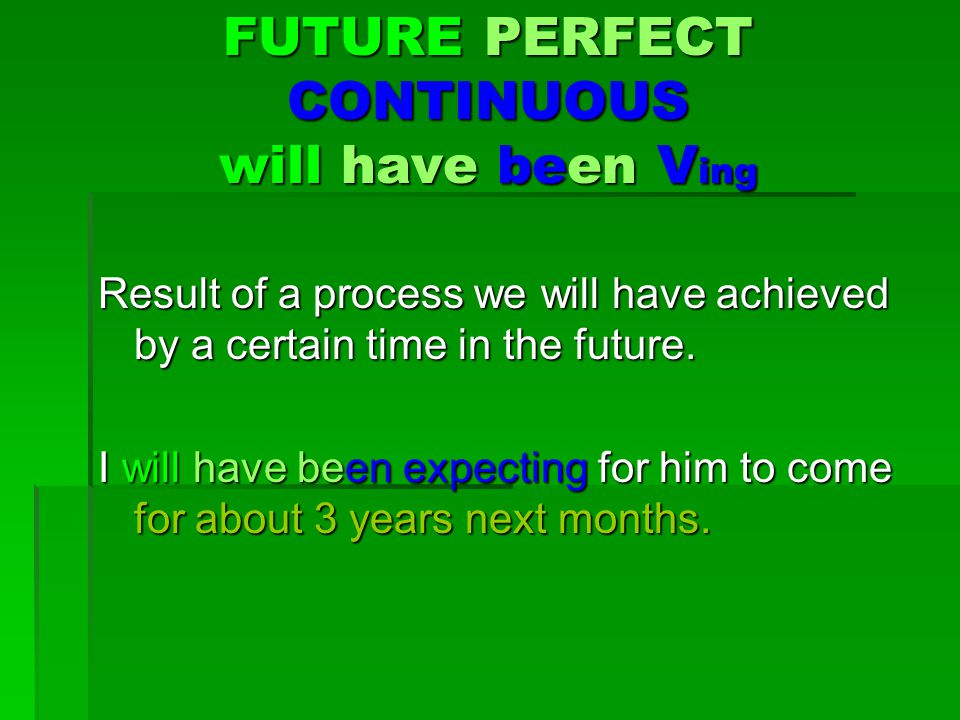 FUTURE PERFECT CONTINUOUS will have been Ving