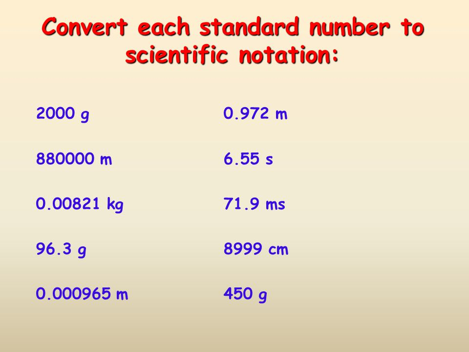 Convert each standard number to scientific notation: