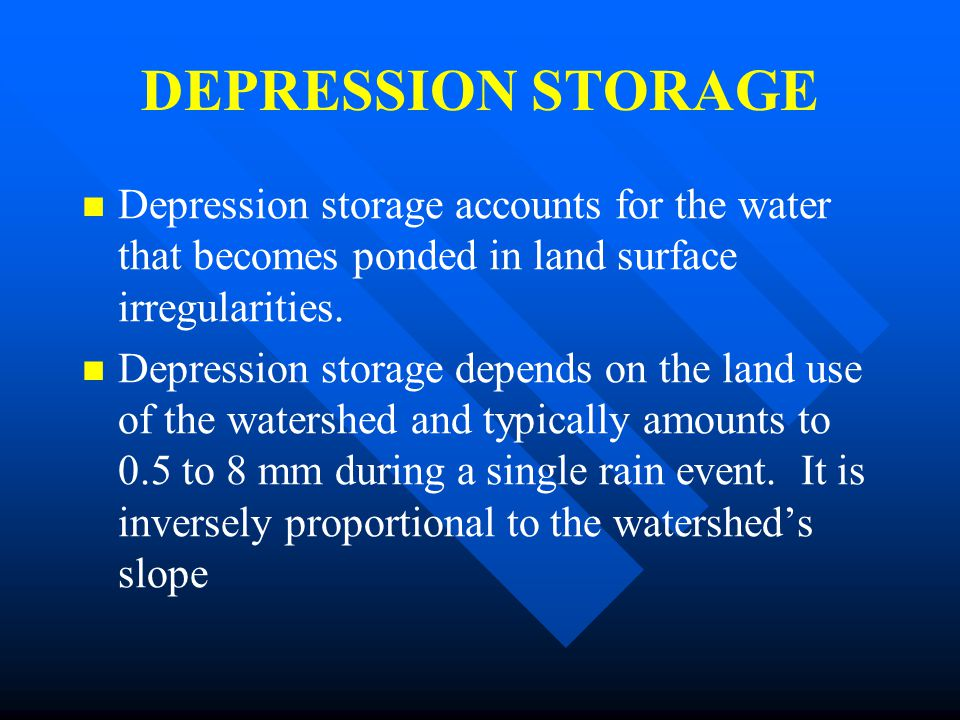 DEPRESSION STORAGE Depression storage accounts for the water that becomes ponded in land surface irregularities.
