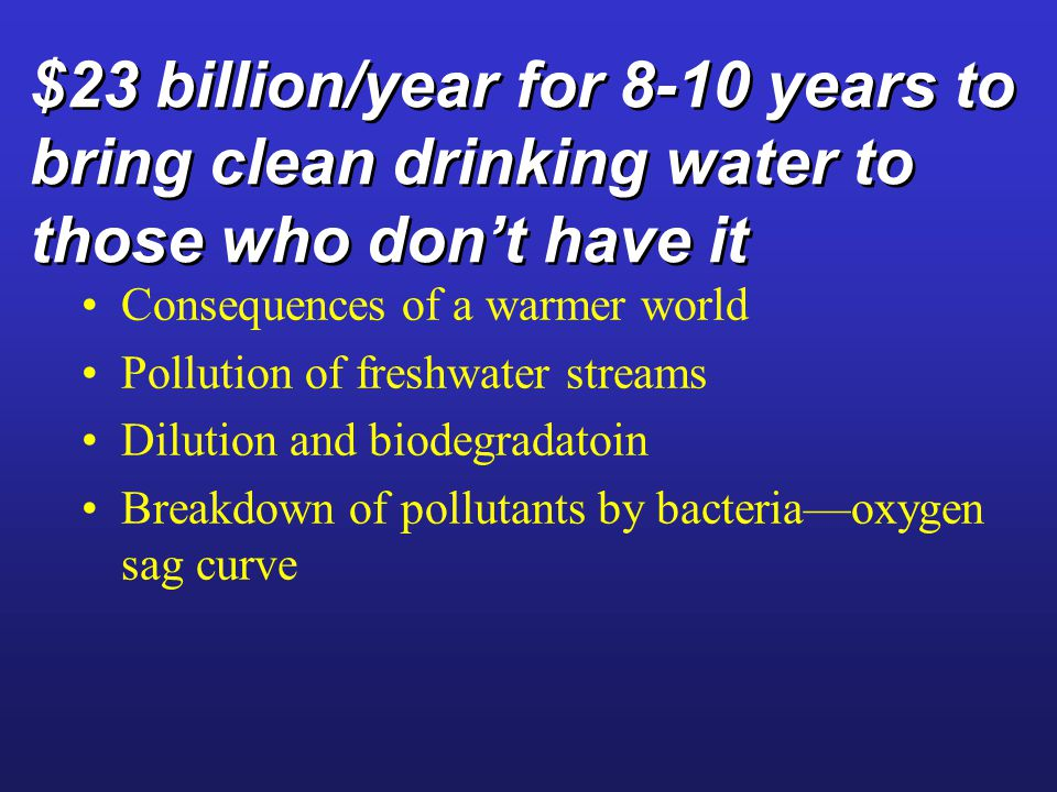$23 billion/year for 8-10 years to bring clean drinking water to those who don't have it