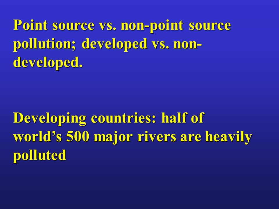 Point source vs. non-point source pollution; developed vs