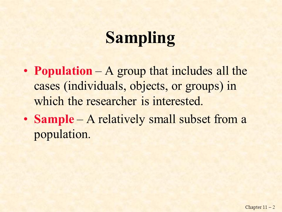 Sampling Population – A group that includes all the cases (individuals, objects, or groups) in which the researcher is interested.