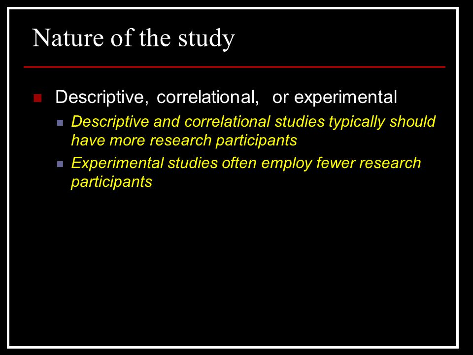 Nature of the study Descriptive, correlational, or experimental
