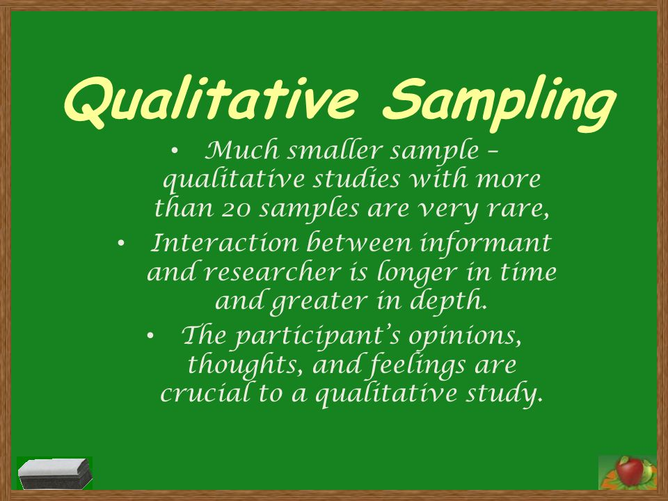 Qualitative Sampling Much smaller sample – qualitative studies with more than 20 samples are very rare,