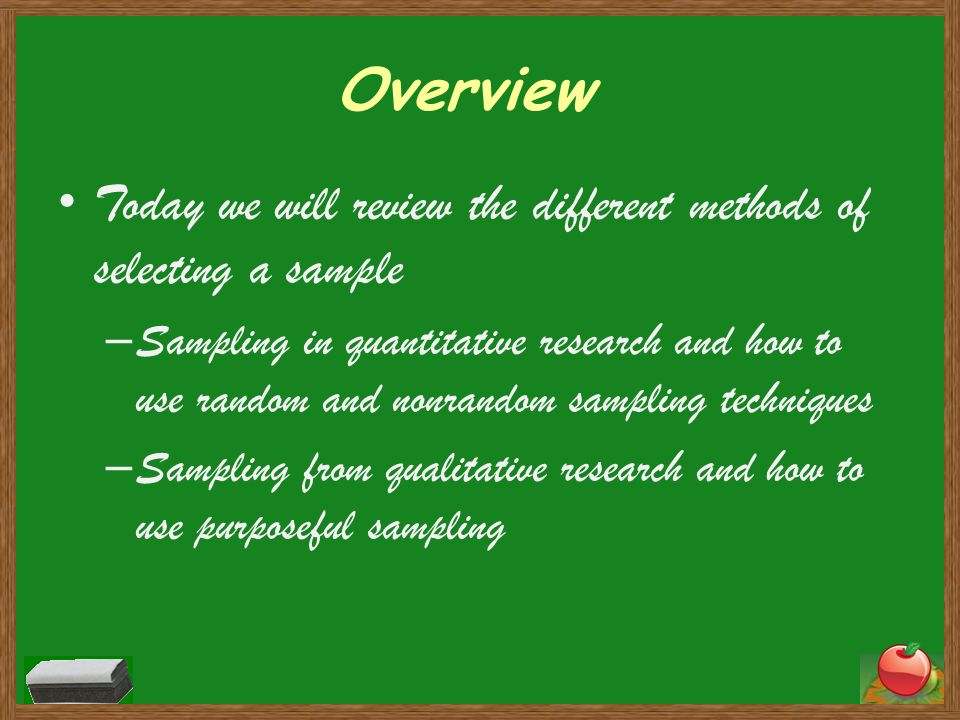 Overview Today we will review the different methods of selecting a sample.