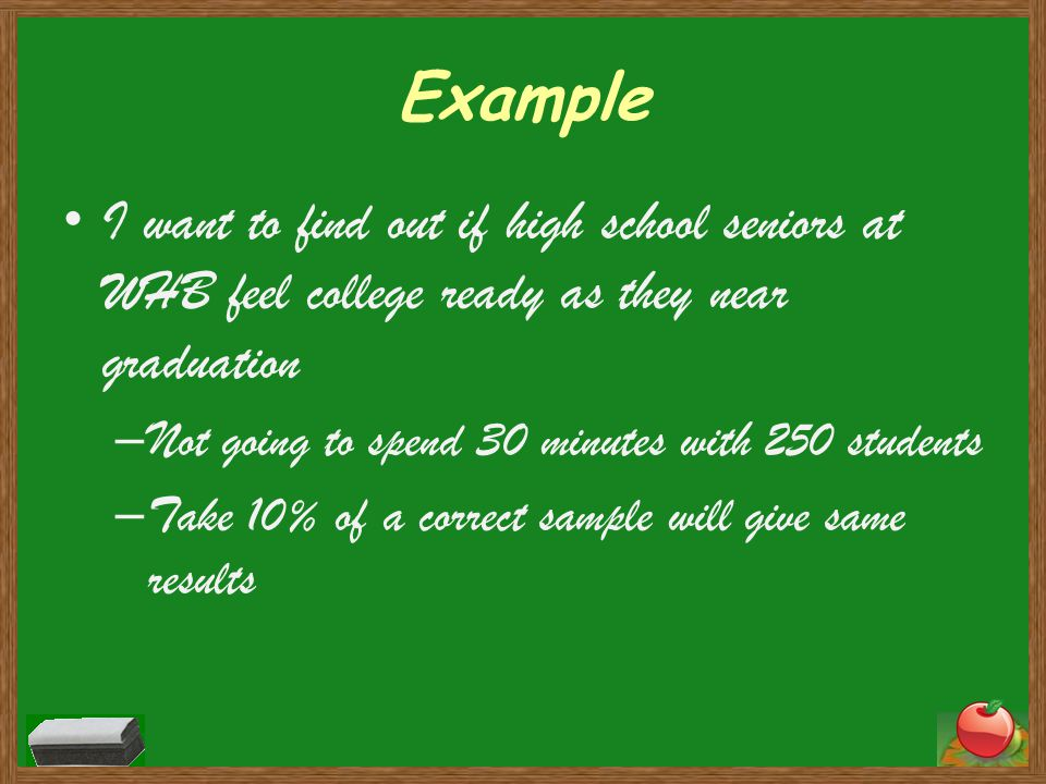 Example I want to find out if high school seniors at WHB feel college ready as they near graduation.