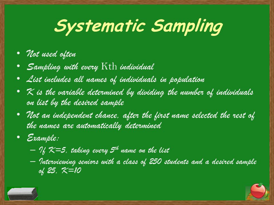 Systematic Sampling Not used often Sampling with every Kth individual
