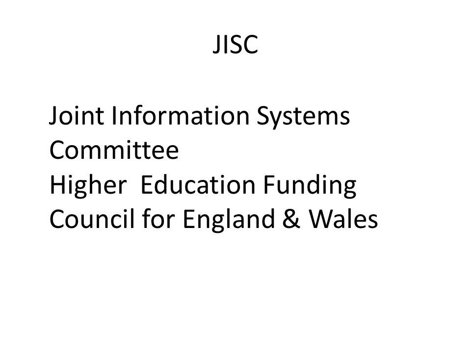 JISC Joint Information Systems Committee Higher Education Funding Council for England & Wales