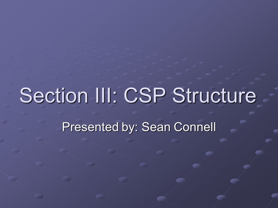 Section III: CSP Structure