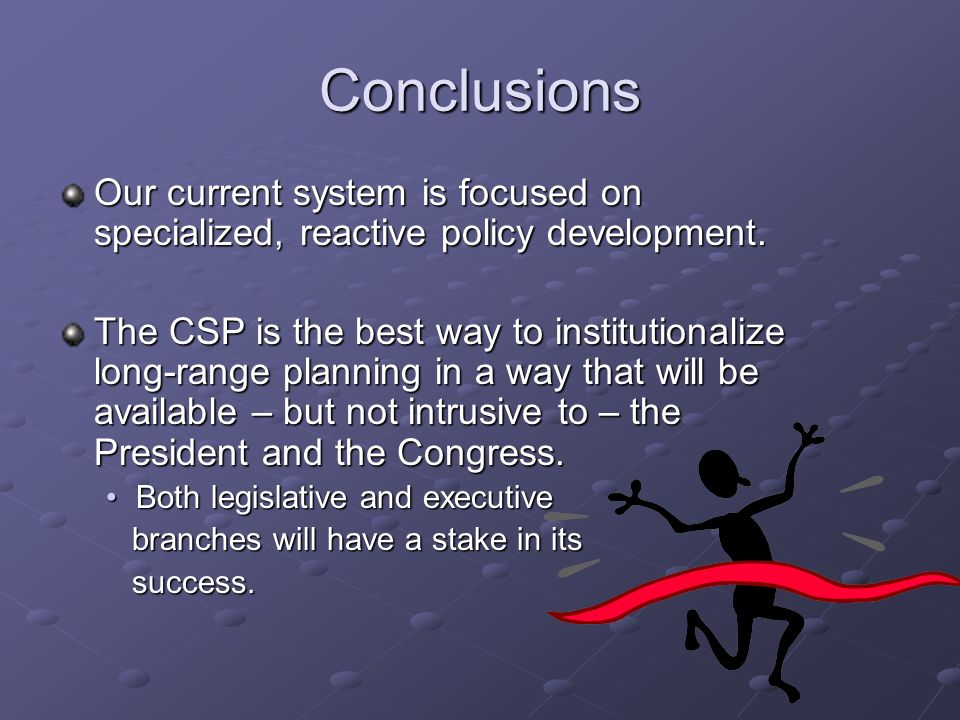 Conclusions Our current system is focused on specialized, reactive policy development.