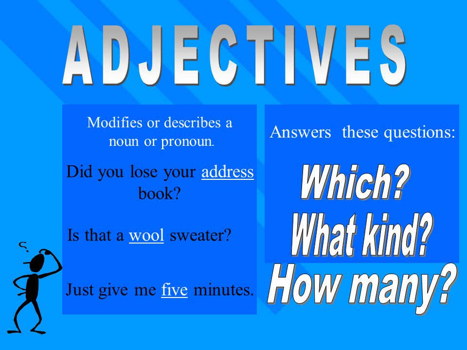 ADJECTIVES Which What kind How many Answers these questions: