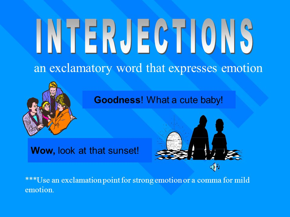 INTERJECTIONS an exclamatory word that expresses emotion