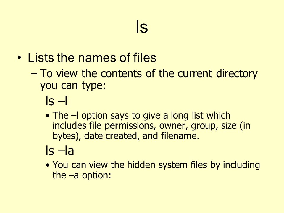 ls Lists the names of files ls –l ls –la
