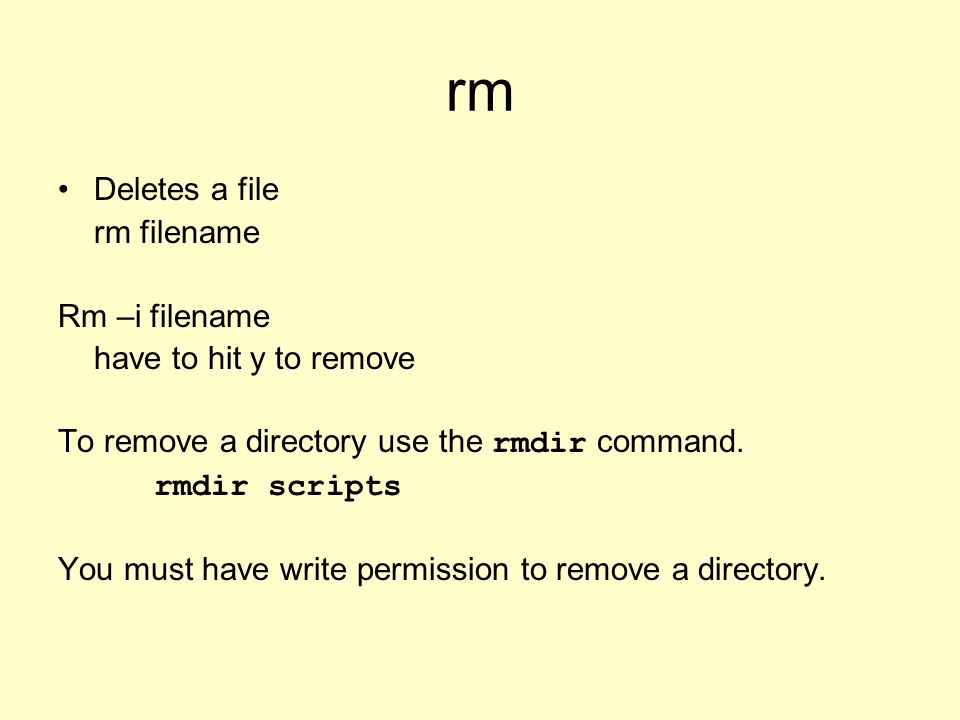 rm Deletes a file rm filename Rm –i filename have to hit y to remove