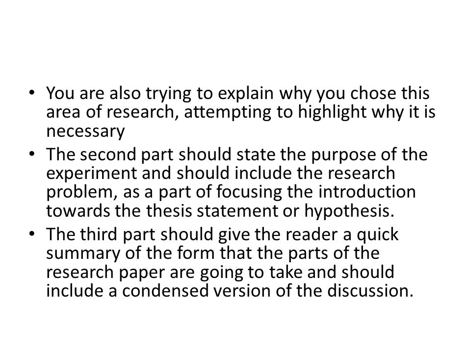You are also trying to explain why you chose this area of research, attempting to highlight why it is necessary