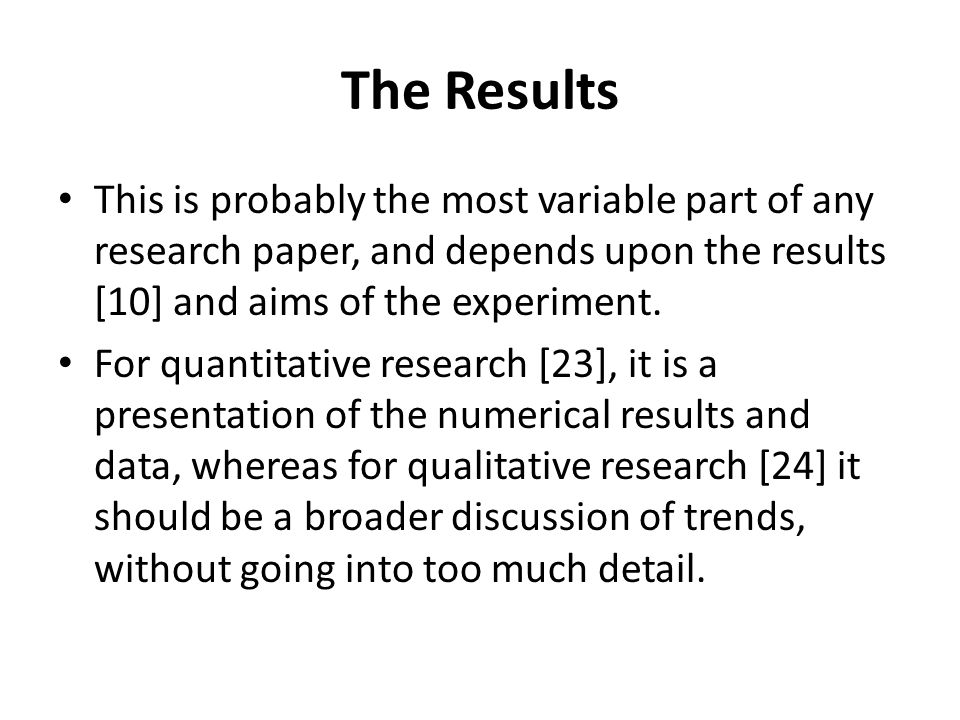 The Results This is probably the most variable part of any research paper, and depends upon the results [10] and aims of the experiment.