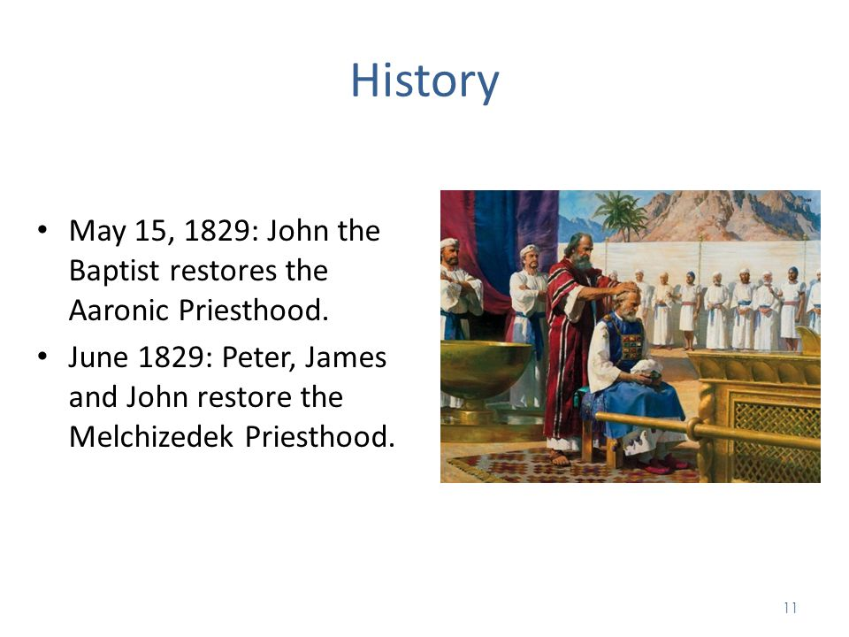 History May 15, 1829: John the Baptist restores the Aaronic Priesthood. June 1829: Peter, James and John restore the Melchizedek Priesthood.