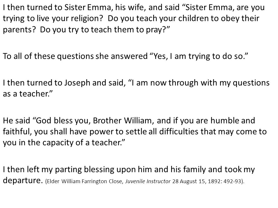 I then turned to Sister Emma, his wife, and said Sister Emma, are you trying to live your religion.