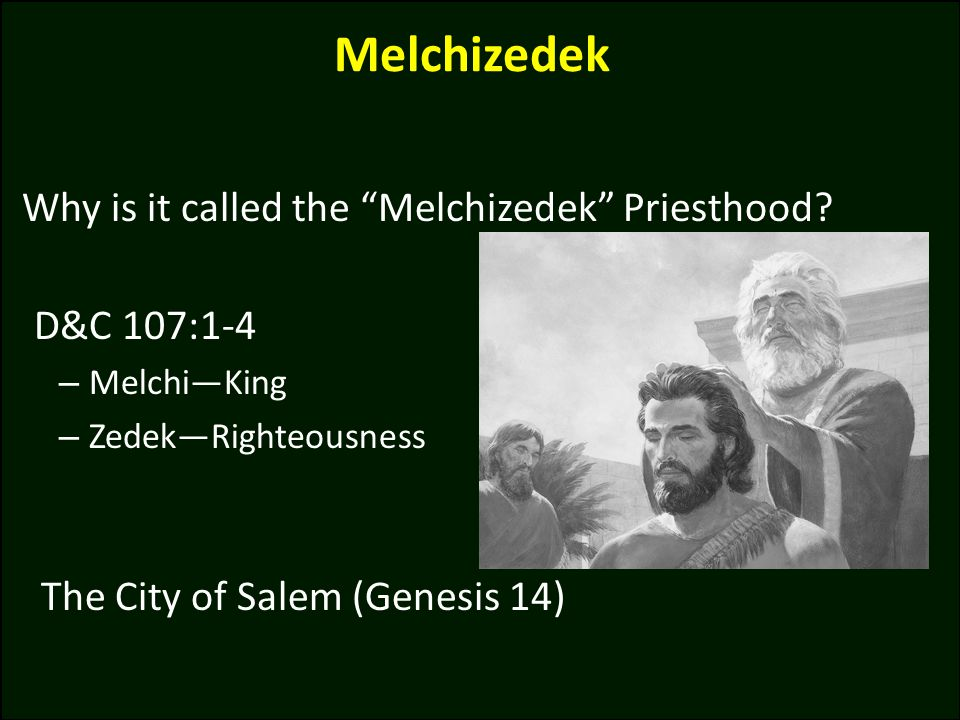 Melchizedek Why is it called the Melchizedek Priesthood D&C 107:1-4