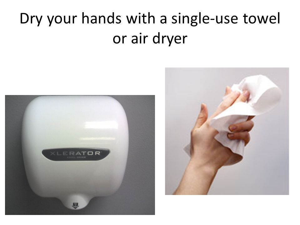 Dry your hands with a single-use towel or air dryer