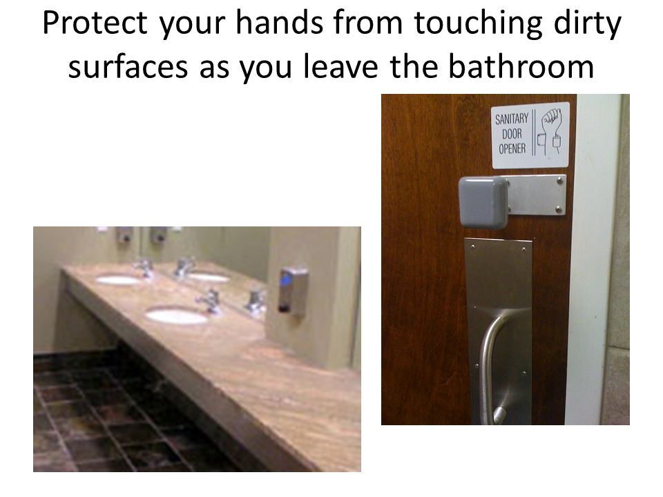 Protect your hands from touching dirty surfaces as you leave the bathroom