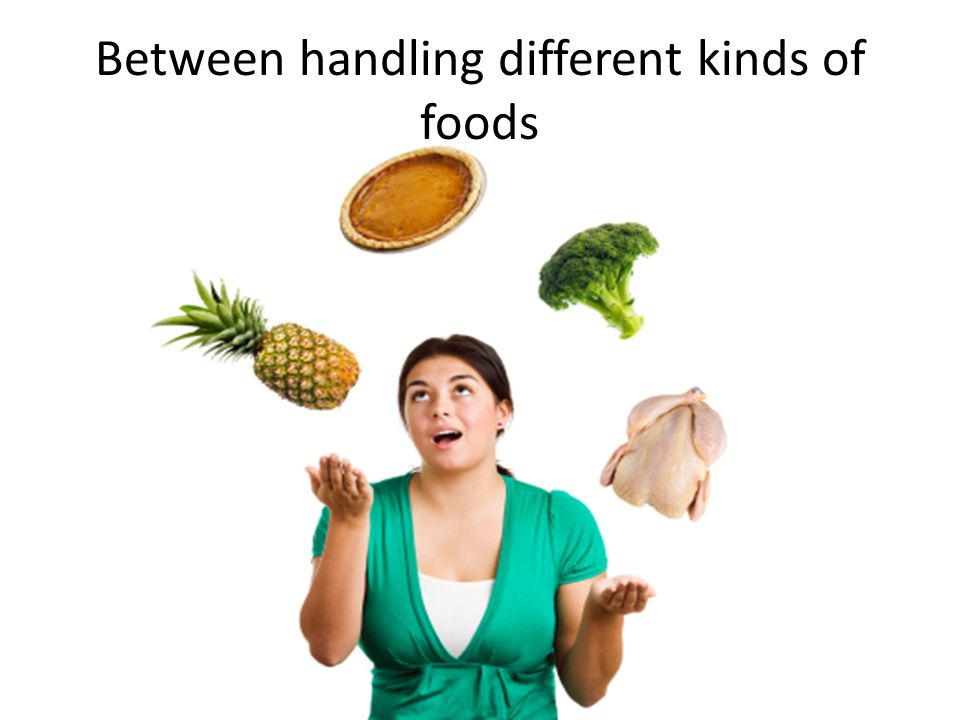 Between handling different kinds of foods